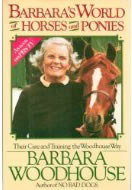 Barbara's World Of Horses And Ponies Their Care And Training The Woodhouse Way Horse Training Book