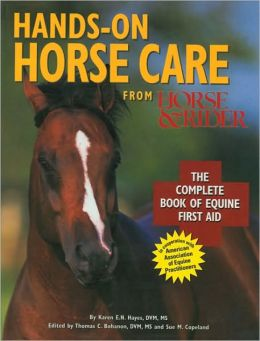Hands-On Horse Care: The Complete Book of Equine First Aid From Horse & Rider By Karen E.N. Hayes, DVM, MS