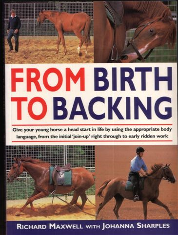 From Birth To Backing Horse Book by Richard Maxwell with Johanna Sharples