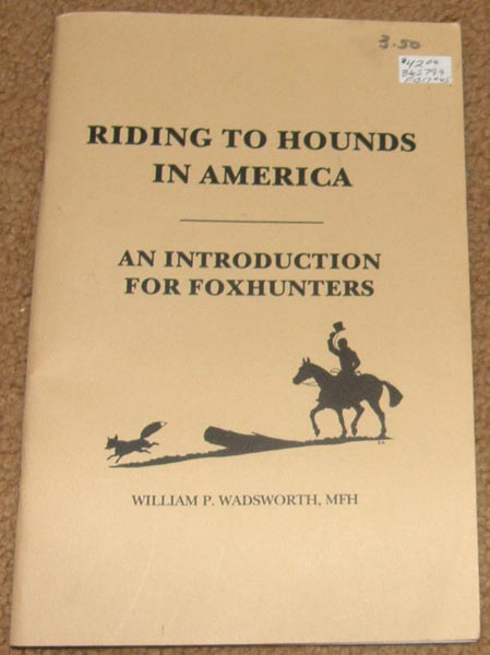 Riding To Hounds In America An Introduction For Foxhunters Book Fox Hunting Booklet By William P Wadsworth, MFH