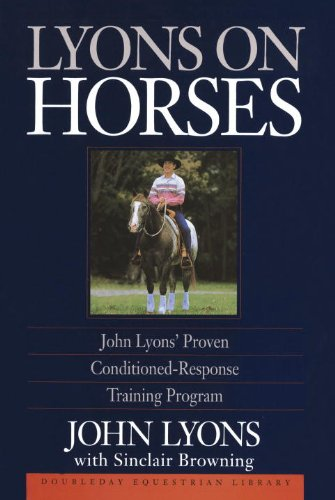 Lyons On Horses John Lyons Proven Conditioned Response Training Program Horse Training Book By John Lyons with Sinclair Browning