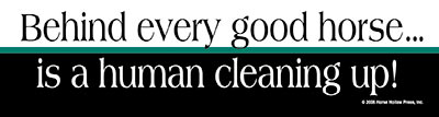 Behind every good horse is a human cleaning up Bumper Sticker