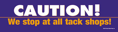 Caution: We Stop At All Tack Shops Horse Bumper Sticker
