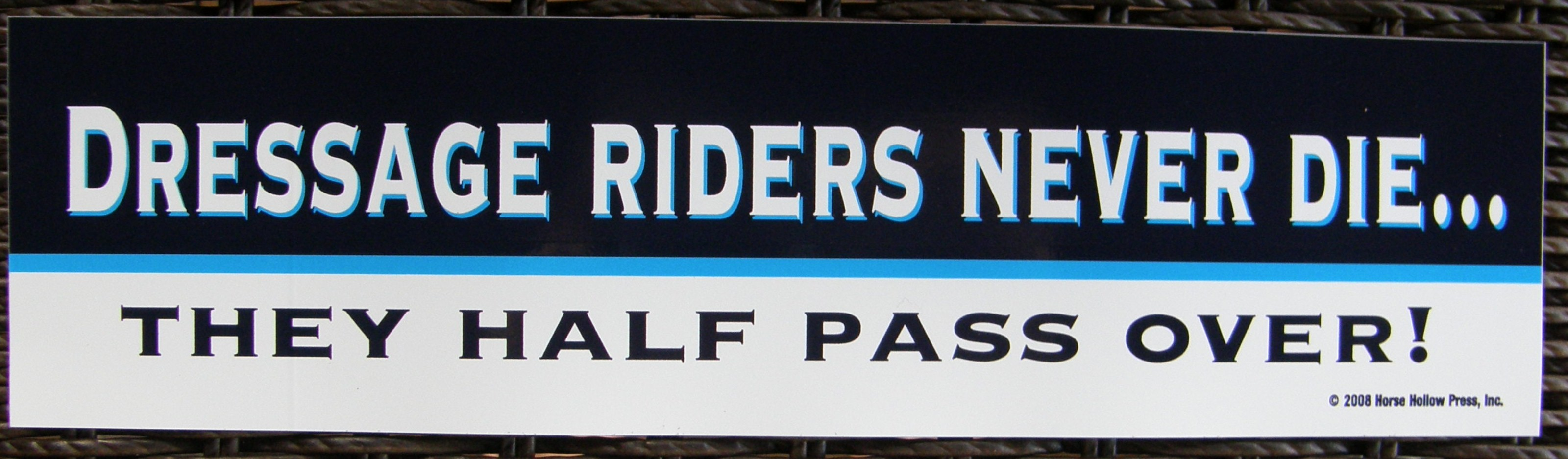 Dressage Riders Never Die They Just Half Pass Over Horse Bumper Sticker